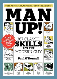Man Up!: 367 Classic Skills for the Modern Guy MAN UP [ Paul O'Donnell ]
