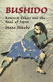 Bushido: Samurai Ethics and the Soul of Japan BUSHIDO (Dover Military History, Weapons, Armor) [ Inazo Nitobe ]