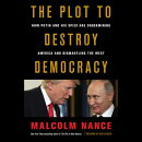 The Plot to Destroy Democracy: How Putin and His Spies Are Undermining America and Dismantling the W