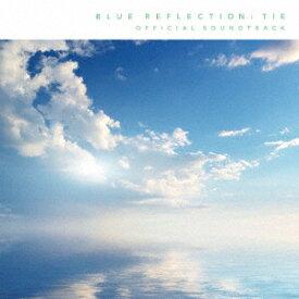 BLUE REFLECTION TIE/帝 オフィシャルサウンドトラック [ (ゲーム・ミュージック) ]