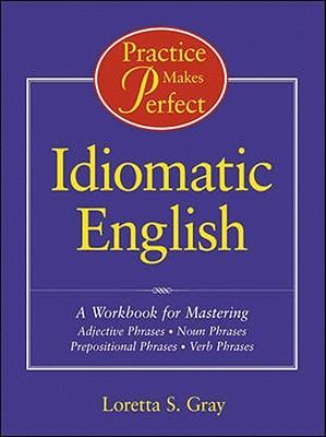 Practice Makes Perfect: Idiomatic English PRAC MAKES PERFECT PRAC MAKES (Practice Makes Perfect (Teacher Created Materials)) [ Loretta S. Gray ]