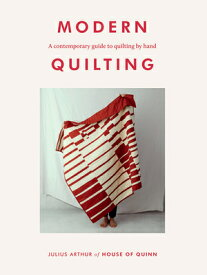 Modern Quilting: A Contemporary Guide to Quilting by Hand MODERN QUILTING [ Julius Arthur ]