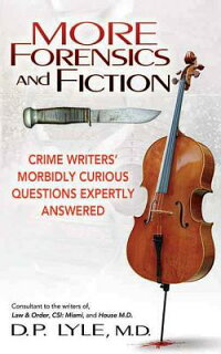 MoreForensicsandFiction:CrimeWritersMorbidlyCuriousQuestionsExpertlyAnswered[D.P.Lyle]