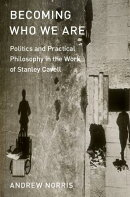 Becoming Who We Are: Politics and Practical Philosophy in the Work of Stanley Cavell