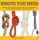 Knots You Need: Step-By-Step Instructions for More Than 100 of the Best Sailing, Fishing, Climbing,