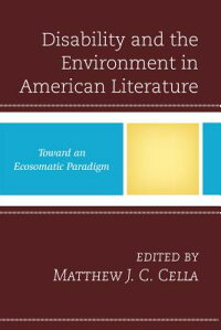DisabilityandtheEnvironmentinAmericanLiterature:TowardanEcosomaticParadigm[MatthewJ.Cella]