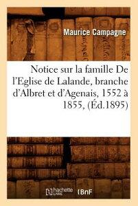 Notice Sur La Famille de l'Eglise de Lalande, Branche d'Albret Et d'Agenais, 1552 1855, (d.1895) FRE-NOTICE SUR LA FAMILLE DE L (Histoire) [ Campagne M. ]