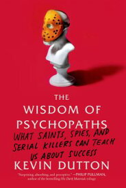 The Wisdom of Psychopaths: What Saints, Spies, and Serial Killers Can Teach Us about Success WISDOM OF PSYCHOPATHS [ Kevin Dutton ]