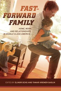 Fast-ForwardFamily:Home,Work,andRelationshipsinMiddle-ClassAmerica[ElinorOchs]