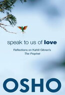 Speak to Us of Love: Selected Talks by Osho on Kahlil Gibran's the Prophet