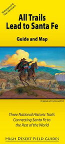 All Trails Lead to Santa Fe: Guide and Map for Three National Historic Trails Connecting Santa Fe to