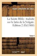 La Sainte Bible: Traduite Sur Le Latin de la Vulgate. Edition 2, Tome 4 (d.1860)