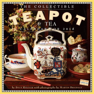 The Collectible Teapot & Tea Wall Calendar 2018 CAL 2018-COLLECTIBLE TEAPOT & [ Shax Riegler ]