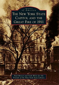 The New York State Capitol and the Great Fire of 1911 NEW YORK STATE CAPITOL & THE G (Images of America (Arcadia Publishing)) [ Paul Mercer ]