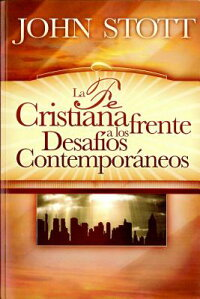 LaFeCristianaFrenteaLosDesafiosContemporaneos=ChristianFaithandContemporaryChallenges[JohnR.W.Stott]