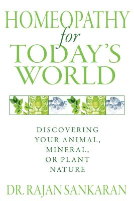 Homeopathy for Today's World: Discovering Your Animal, Mineral, or Plant Nature HOMEOPATHY FOR TODAYS WORLD [ Dr Rajan Sankaran ]