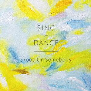 SING+DANCE (初回限定盤 CD+DVD) [ Skoop On Somebody ]