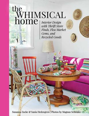 The Whimsical Home: Interior Design with Thrift Store Finds, Flea Market Gems, and Recycled Goods WHIMSICAL HOME [ Susanna Zacke ]