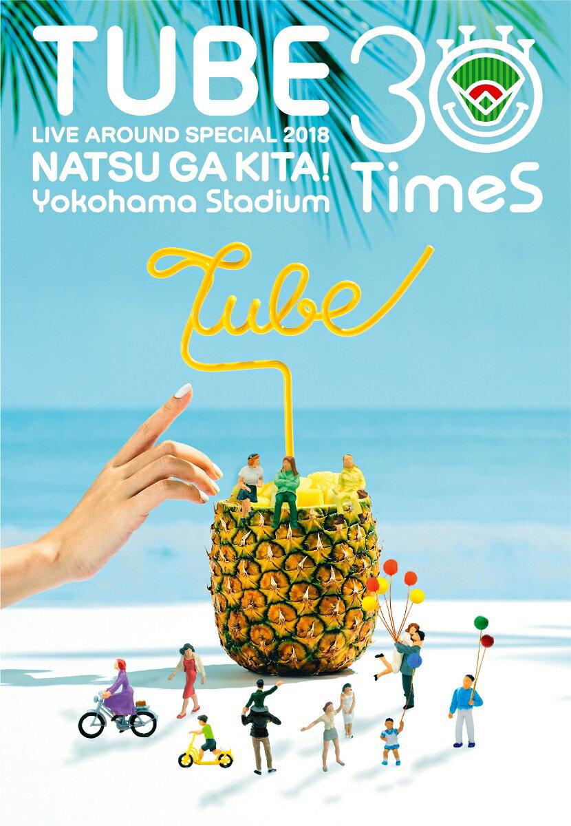 TUBE LIVE AROUND SPECIAL 2018 夏が来た! 〜Yokohama Stadium 30 Times〜【Blu-ray】 [ TUBE ]