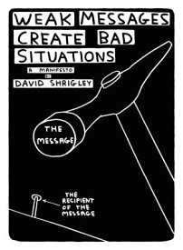 Weak Messages Create Bad Situations: A Manifesto WEAK MESSAGES CREATE BAD SITUA [ David Shrigley ]