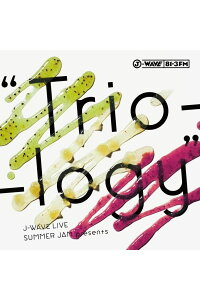 "J-WAVELIVESUMMERJAMpresents""Trio-logy"