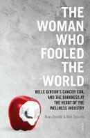 The Woman Who Fooled the World: Belle Gibson's Cancer Con, and the Darkness at the Heart of the Well