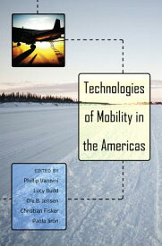 Technologies of Mobility in the Americas TECHNOLOGIES OF MOBILITY IN TH (Intersections in Communications and Culture) [ Phillip Vannini ]