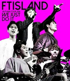 FTISLAND AUTUMN TOUR 2016 -WE JUST DO IT-【Blu-ray】 [ FTISLAND ]