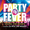 PARTY FEVER -ORIGINAL EDM MEGAMIX- MIXED BY DJ ROC THE MASAKI