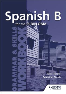 Spanish B for the Ib Diploma Grammar & Skills Workbook SPANISH B FOR THE IB DIPLOMA G [ Sebastian Bianchi ]