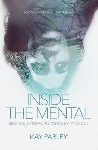 Inside the Mental: Silence, Stigma, Psychiatry, and LSD INSIDE THE MENTAL (Regina Collection) [ Kay Kay ]