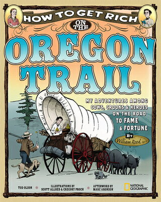 How to Get Rich on the Oregon Trail: My Adventures Among Cows, Crooks & Heroes on the Road to Fame a HT GET RICH ON THE OREGON TRAI (How to Get Rich) [ Tod Olson ]