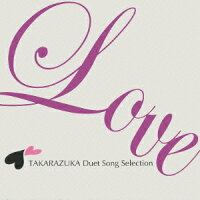 Love〜TAKARAZUKA_Duet_Song_Selection