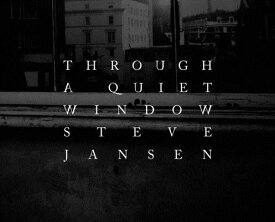Through a Quiet Window: Steve Jansen THROUGH A QUIET WINDOW [ Steve Jansen ]