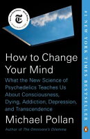 How to Change Your Mind: What the New Science of Psychedelics Teaches Us about Consciousness, Dying,
