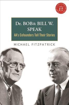 Dr Bob and Bill W. Speak: Aa's Cofounders Tell Their Stories [With CD (Audio)] DR BOB & BILL W SPEAK [ Michael Fitzpatrick ]