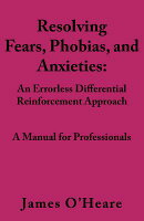 Resolving, Fears, Phobias, and Anxieties: A Manual for Professionals