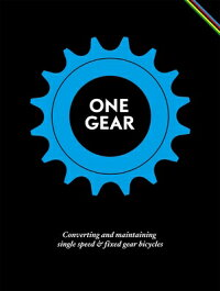 OneGear:ConvertingandMaintainingSingleSpeedandFixedGearBicycles