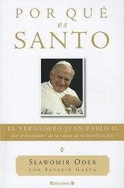 Por Que Es Santo: El Verdadero Juan Pablo II, Por el Postulador de la Causa de su Beatificacion = It SPA-POR QUE ES SANTO (No Ficcion Cronica) [ Slawomir Oder ]