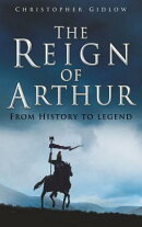The Reign of Arthur: From History to Legend