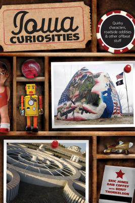 Iowa Curiosities: Quirky Characters, Roadside Oddities & Other Offbeat Stuff IOWA CURIOSITIES 2/E (Iowa Curiosities: Quirky Characters, Roadside Oddities & Other Offbeat Stuff) [ Eric Jones ]