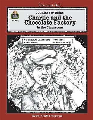 A Guide for Using Charlie & the Chocolate Factory in the Classroom LITERATURE UNIT GD FOR USING C (Literature Unit (Teacher Created Materials)) [ Concetta Doti Ryan ]