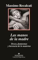 Las Manos de la Madre. Deseo, Fantasmas y Herencia de Lo Materno