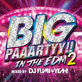 BIG PAAARTYY!! IN THE EDM 2 mixed by DJ FUMI★YEAH! [ DJ FUMI★YEAH! ]