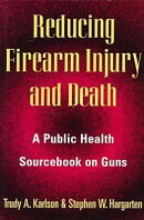 Reducing Firearm Injury and Death: A Public Health Sourcebook on Guns