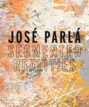 JOSE PARLA:SEGMENTED REALITIES(H)