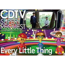 CDTVスーパーリクエストDVD 〜Every Little Thing〜