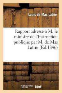 RapportAdresseAM.LeMinistredeL'InstructionPubliqueParM.deMasLatrie[DeMasLatrie-L]