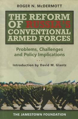 The Reform of Russia's Conventional Armed Forces: Problems, Challenges and Policy Implications REFORM OF RUSSIAS CONVENTIONAL [ Roger N. McDermott ]