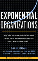 Exponential Organizations: Why New Organizations Are Ten Times Better, Faster, and Cheaper Than Your